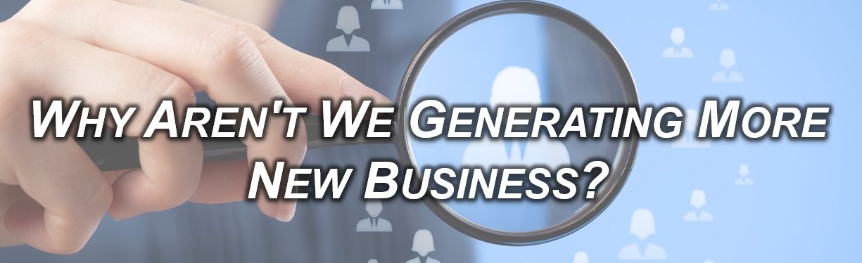 Why Aren't We Generating More New Business?